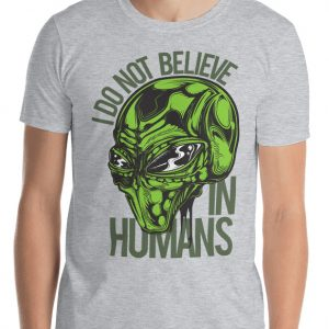 I don't Believe in Humans Green Alien Shirt